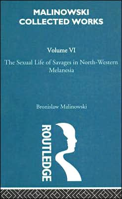 The Sexual Lives of Savages: Volume Six, Bronislaw Malinowski: Selected Works