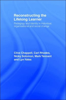 Reconstructing the Lifelong Learner: Pedagogy and Identity in Individual, Organisational and Social Change