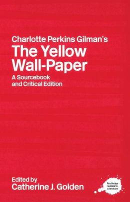 The Yellow Wall-Paper: A SourceBook and Critical Edition