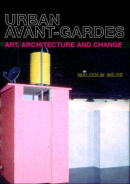 Urban Avant-Gardes and Social Transformation: Art, Architecture and Change