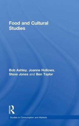 Food and Cultural Studies (Studies in Consumption and Markets)