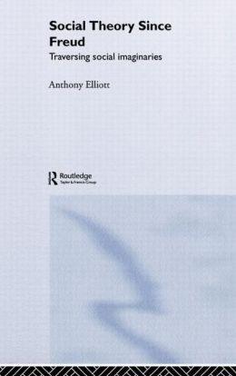 Social Theory Since Freud: Traversing Social Imaginaries