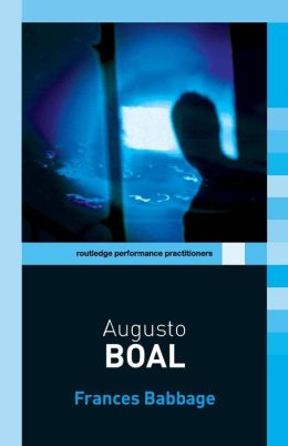 Augusto Boal (Routledge Performance Practitioners Series)