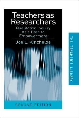 Teachers as Researchers: Qualitative Inquiry as a Path to Empowerment