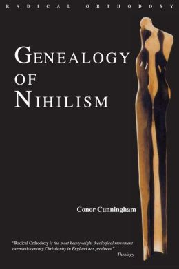 A Genealogy of Nihilism: Philosophies of Nothing and the Difference of Theology