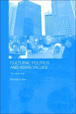 Cultural Politics And Asian Values