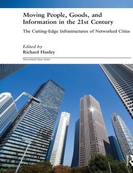 Moving People, Goods and Information: The Cutting-Edge Infrastructures of Networked Cities