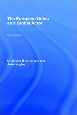 The European Union As A Global Actor, Second Edition