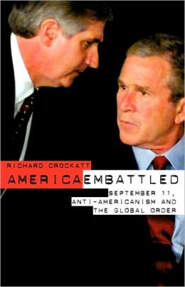 America Embattled: 9/11, Anti-Americanism and the Global Order