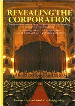 Revealing the Corporation: Perspectives on Identity, Image, Reputation and Corporate Branding