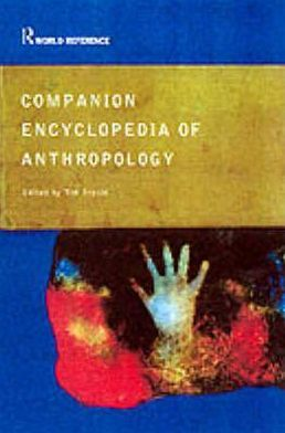 Companion Encyclopedia of Anthropology: Humanity, Culture and Social Life