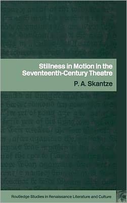 Stillness In Motion In The Seventeenth Century Theatre