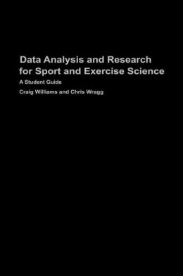 Data Analysis and Research for Sport and Exercise Science: A Student Guide