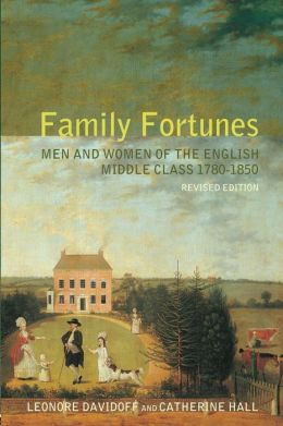 Family Fortunes, Revised Edition : Men and Women of the English Middle Class 1780-1850