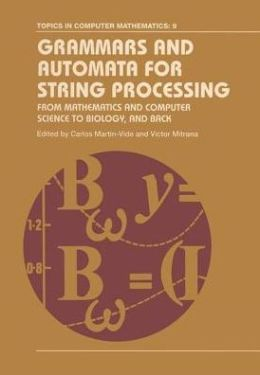 Grammars and Automata for String Processing: From Mathematics and Computer Science to Biology, and Back