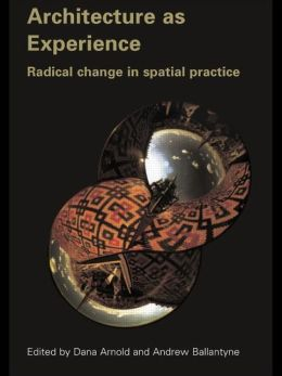 Architecture as Experience: Radical Change in Spatial Practice