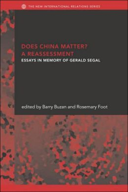 Does China Matter? a Reassessment: Essays in Memory of Gerald Segal