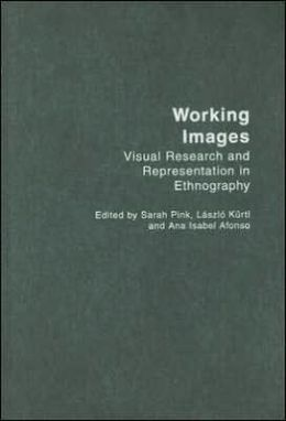 Working Images: Visual Research and Representation in Ethnography