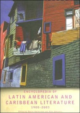 Encyclopedia of Latin American and Caribbean Literature, 1900-2003(Encyclopedias of Contemporary Culturesn Series)