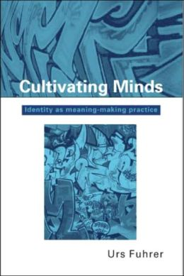 Cultivating Minds: Identity as Meaning-Making Practice