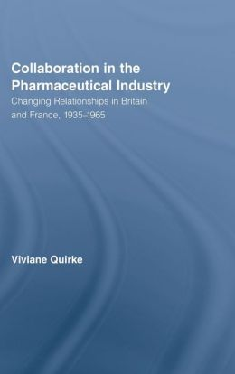 Collaboration in the Pharmaceutical Industry: Changing Relationships in Britain and France, 1935-1965
