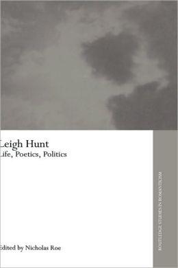 Leigh Hunt: Life, Poetics, Politics