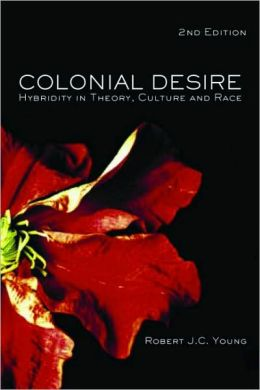 Colonial Desire: Hybridity in Theory, Culture and Race