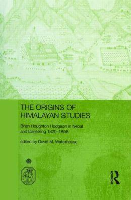 The Origins of Himalayan Studies: Brian Houghton Hodgson in Nepal and Darjeeling