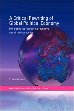 A Critical Rewriting of Global Political Economy: Integrating Reproductive, Productive and Virtual Economies