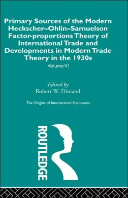 Primary Sources of the Modern Heckscher-Ohlin-Samuelson Factor-Proportions Theory, and Developments in 1930s: The Origins of International Economics
