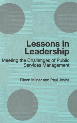 Lessons in Leadership: Meeting the Challenges of Public Service Management