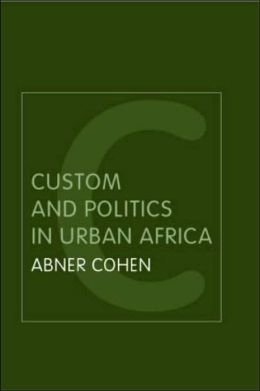 Custom and Politics in Urban Africa
