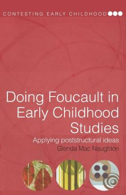 Doing Foucault in Early Childhood Studies : Applying Post-structural Ideas