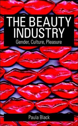 The Beauty Industry: Gender, Culture, Pleasure