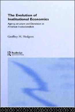 Evolution Of Institutional Economics Agency, Structure And Darwinism In American Institutionalism, The