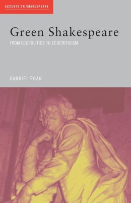 Green Shakespeare: From Ecopolitics to Ecocriticism