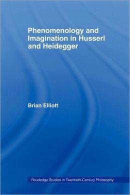 Phenomenology And Imagination In Husserl And Heidegger