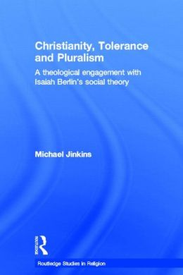 Christianity, Tolerance and Pluralism: A Theological Engagement with Isaiah Berlin's Social Theory