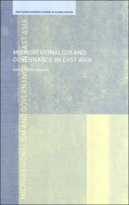 Microregionalism and Governance in East Asia (Routledge/Warwick Studies in Globalisation Series)