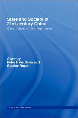 State and Society in 21st- Century China: Crisis, Contention, and Legitimation (Asia's Transformations Series)