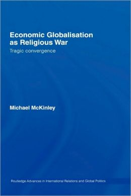 Economic Globalisation as Religious War: Tragic Convergence