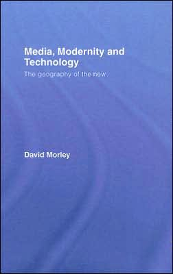 Media, Modernity, Technology: Geographies of the New