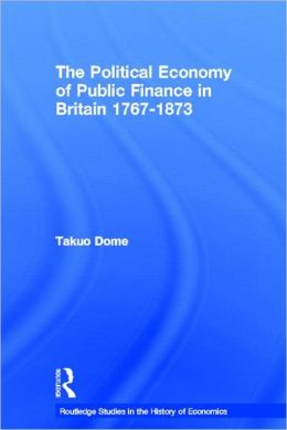 Political Economy of Public Finance in Britain, 1767-1873