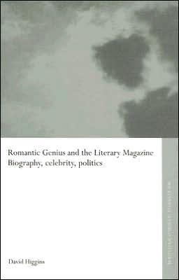 Romantic Genius and the Literary Magazine: Biography, Celebrity, Politics