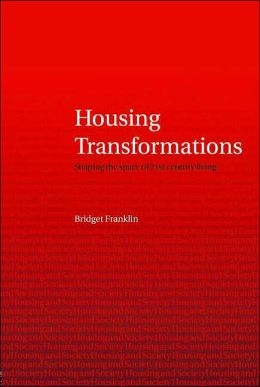 Housing Transformations: Shaping the Space of Twenty-First Century Living