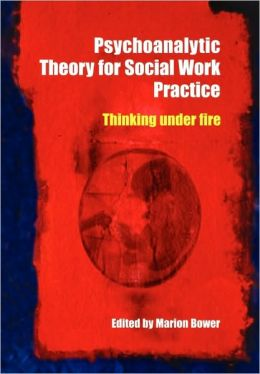 Psychoanalytic Theory for Social Work Practice: Thinking Under Fire