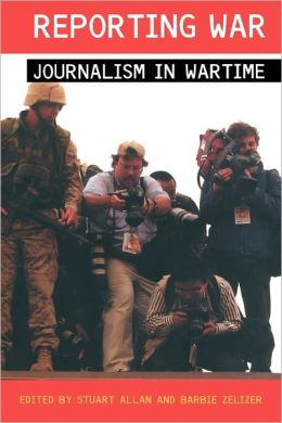 Reporting War: Journalism in Wartime
