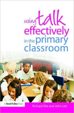 Using Talk Effectively in the Primary Classroom