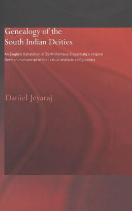 Genealogy of the South Indian Deities: An English Translation of Bartholomaus Ziegenbalg's Original German Manuscript with a Textual Analysis and Glossary