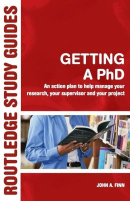 Getting a PhD: An Action Plan to Help Manage Your Research, Your Supervisor and Your Project